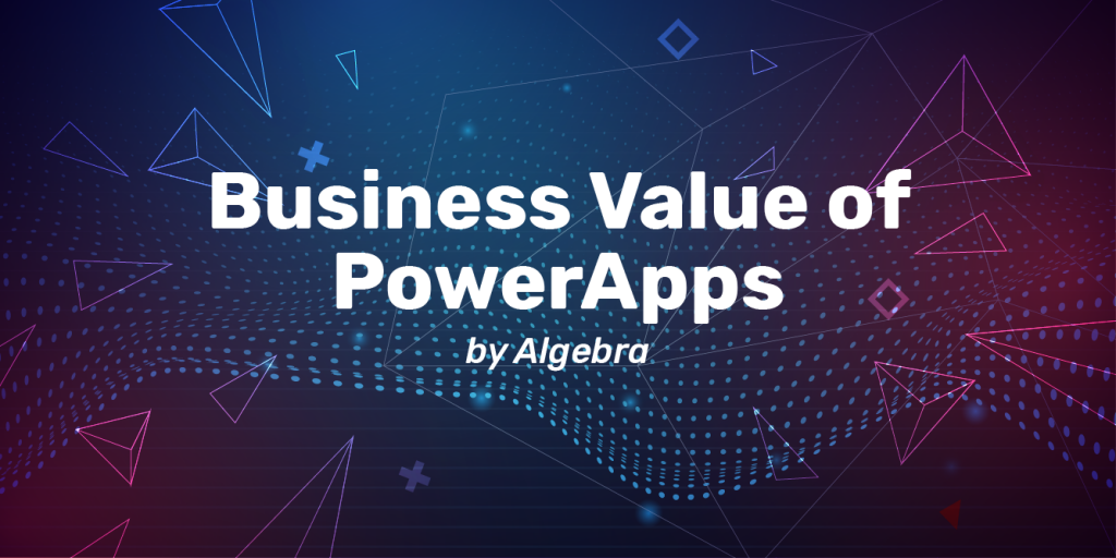 Business Value of PowerApps