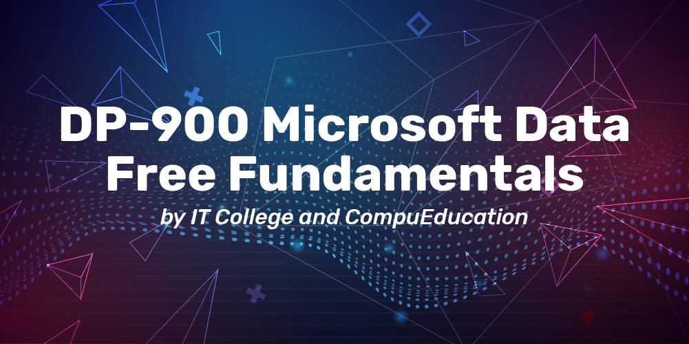 dp-900 data fundamentals course by it college and compueducacion